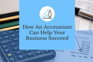 How An Accountant Can Help A Business Succeed