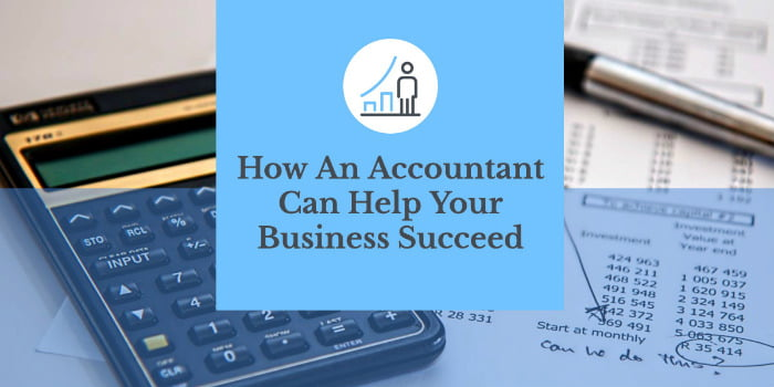How An Accountant Can Help Your Business Succeed