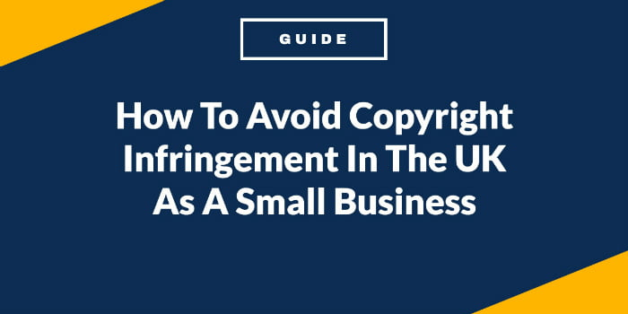 How To Avoid Copyright Infringement In The UK As A Small Business