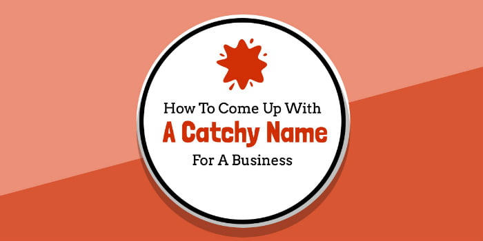 How To Come Up With A Catchy Business Name