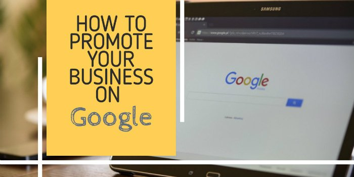 How To Promote Your Business On Google
