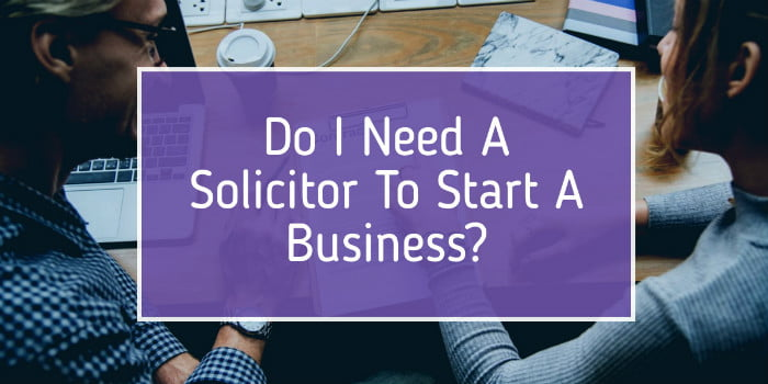 Do I Need A Solicitor To Start A Business?