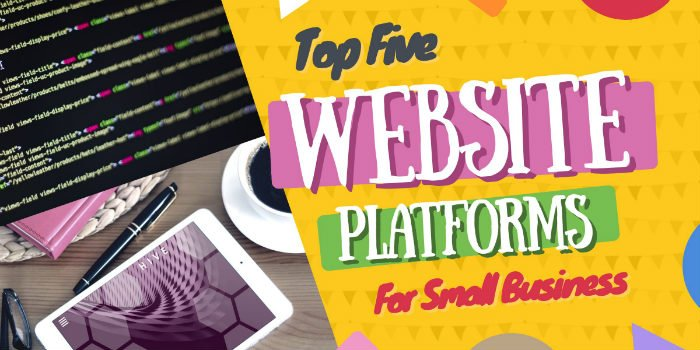 The Top 5 Best Website Platforms For Small Business