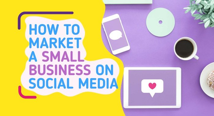 How To Market A Small Business On Social Media