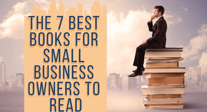 The 7 Best Books For Small Business Owners To Read