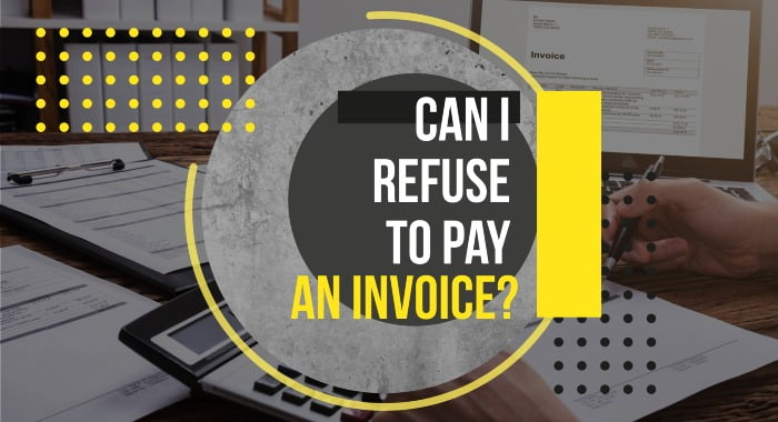 Can I Refuse To Pay An Invoice?