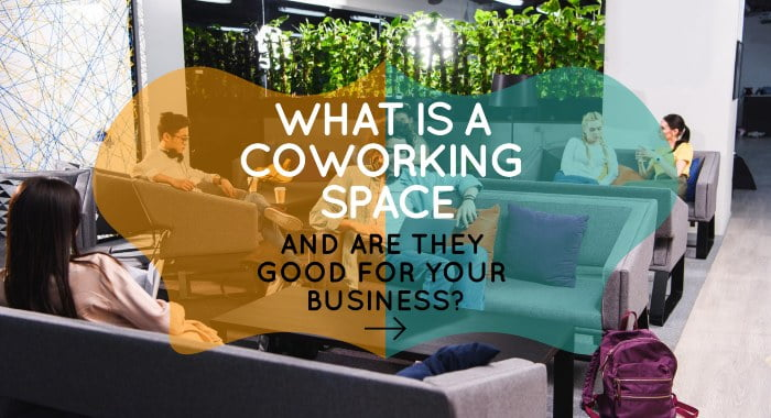 What Is A Coworking Space And Are They Good For Your Business?