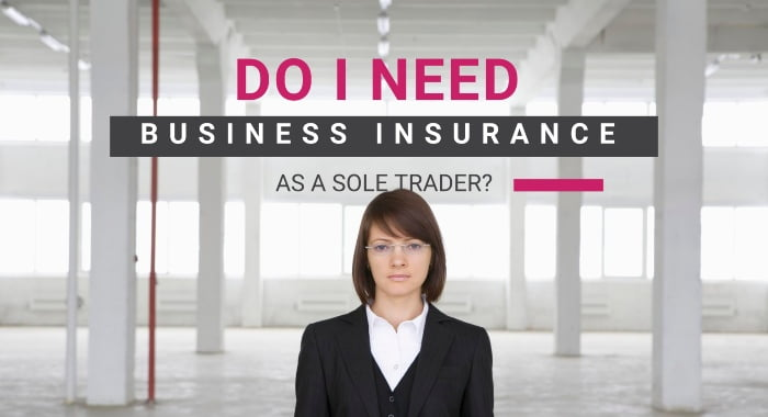 Do I Need Business Insurance As A Sole Trader