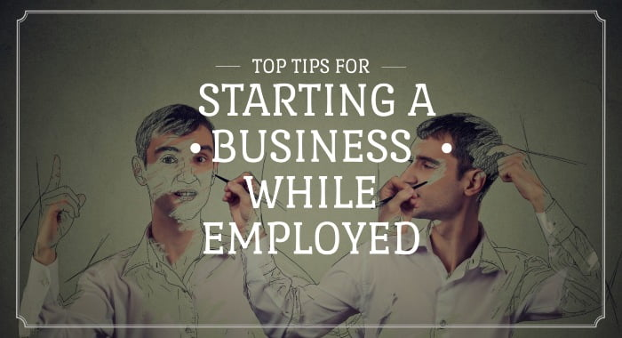Top Tips For Starting A Business While Employed
